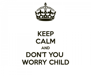 keep-calm-and-don-t-you-worry-child-37