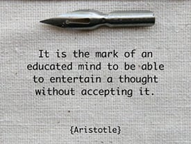 it_is_the_mark_of_an_educated_mind_to_be_able_to_entertain_a_thought_without_accepting_it__2_aristotle